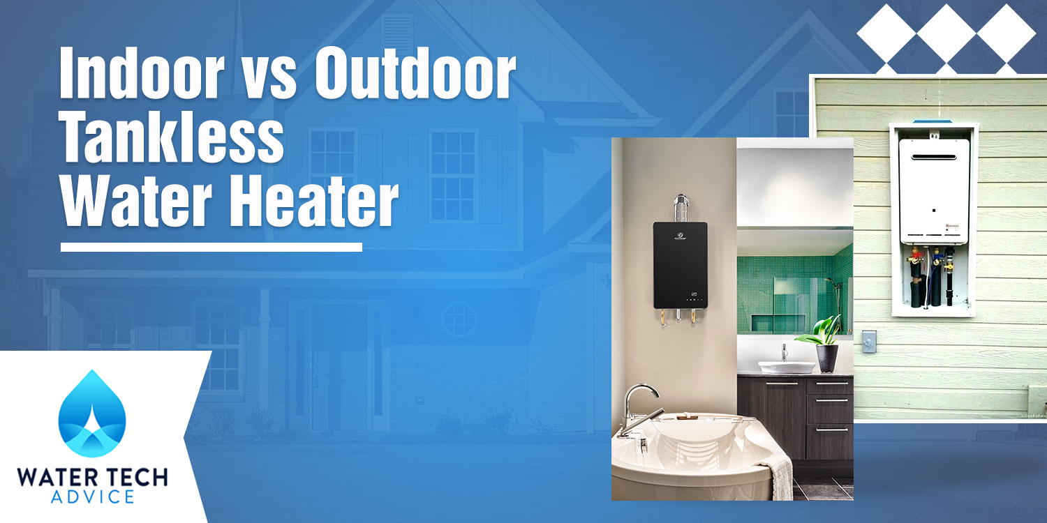 Indoor vs Outdoor Tankless Water Heater