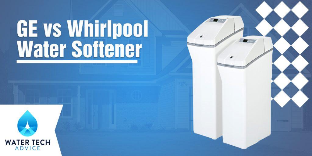 GE vs Whirlpool Water Softener
