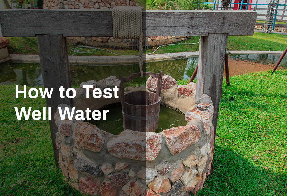 How to Test Well Water