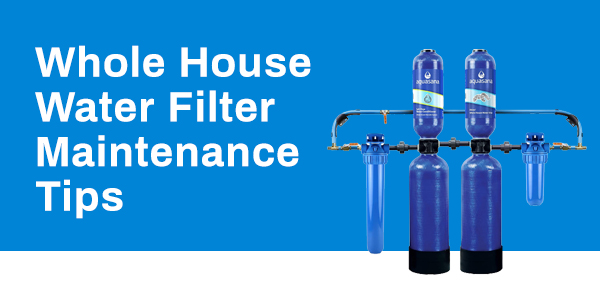 Whole House Filter Maintenance Tips