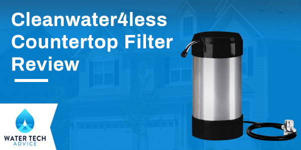 Cleanwater4less Countertop Filter Review